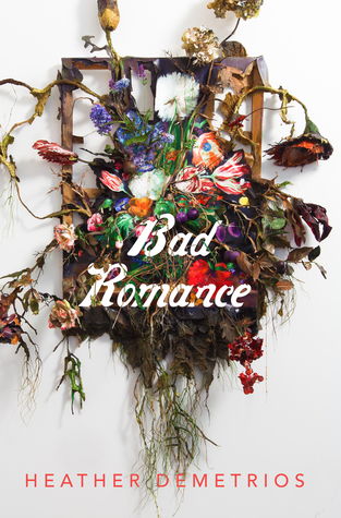 Bee Reviews BAD ROMANCE by Heather Demetrios