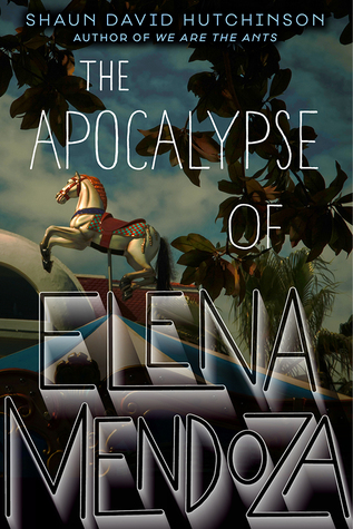{Leah Reviews} The Apocalypse of Elena Mendoza by Shaun David Hutchinson
