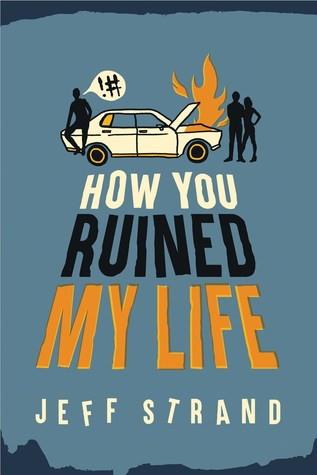 {Bee Reviews} How You Ruined My Life by Jeff Strand