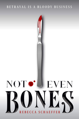 Not Even Bones (Not Even Bones, #1) by Rebecca Schaeffer