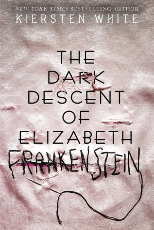 {Leah Reviews} The Dark Descent of Elizabeth Frankenstein by Kiersten White